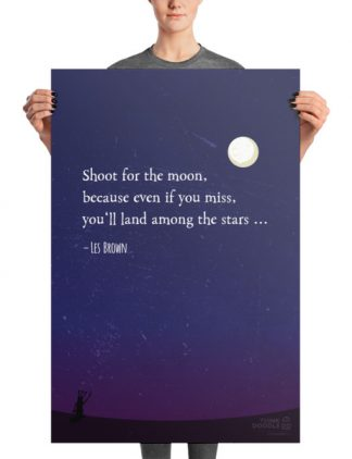 """Shoot for the moon, because even if you miss you'll land among the stars"" Poster"