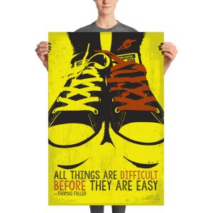 All things are difficult before they are easy —Thomas Fuller Poster